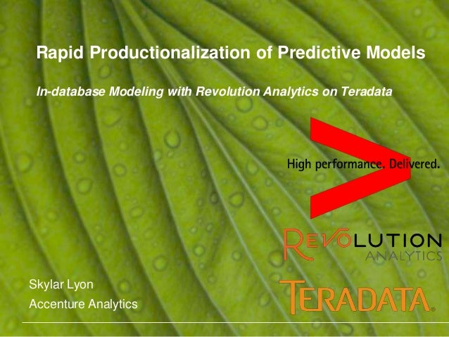 Rapid Productionalization of Predictive Models  In-database Modeling with Revolution Analytics on Teradata  Skylar Lyon  A...