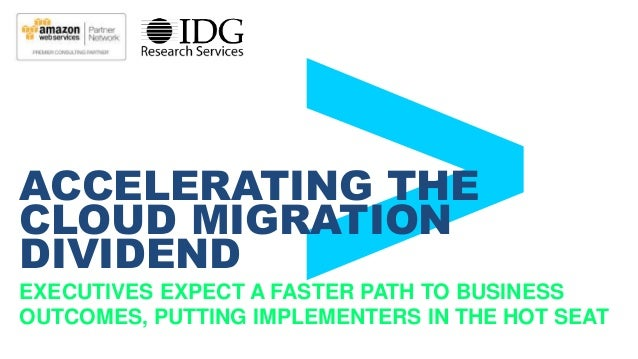 EXECUTIVES EXPECT A FASTER PATH TO BUSINESS OUTCOMES, PUTTING IMPLEMENTERS IN THE HOT SEAT ACCELERATING THE CLOUD MIGRATIO...