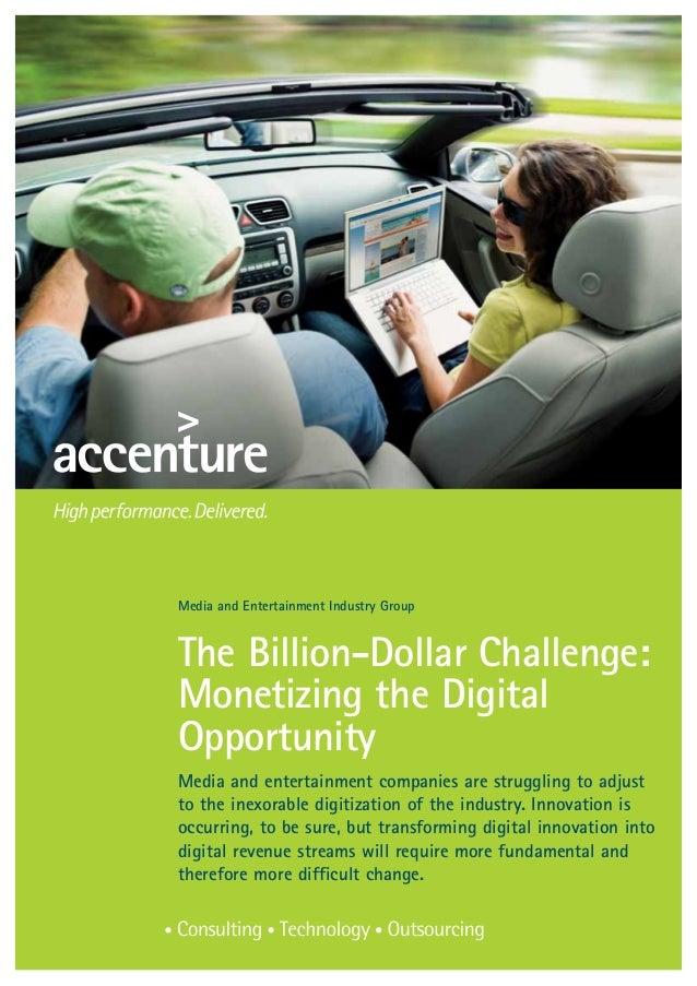Media and Entertainment Industry GroupThe Billion-Dollar Challenge:Monetizing the DigitalOpportunityMedia and entertainmen...