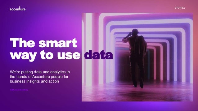 STORIES We're putting data and analytics in the hands of Accenture people for business insights and action The smart way t...