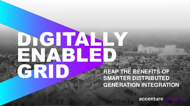 Copyright © 2017 Accenture All rights reserved. DI ENABLED GRID GITALLY REAP THE BENEFITS OF SMARTER DISTRIBUTED GENERATIO...