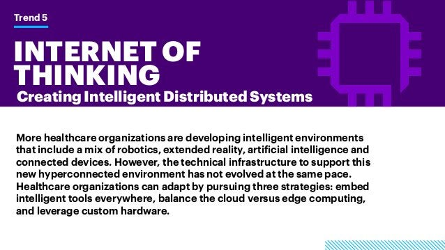INTERNET OF THINKING Trend 5 Creating Intelligent Distributed Systems More healthcare organizations are developing intelli...