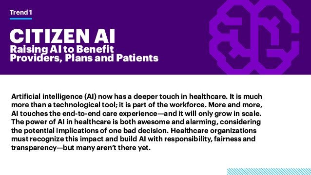 CITIZEN AIRaising AI to Benefit Providers, Plans and Patients Trend 1 Artificial intelligence (AI) now has a deeper touch ...