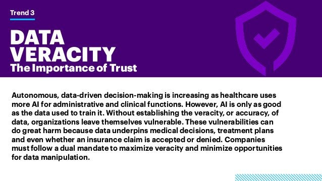 DATA VERACITY Trend 3 The Importance of Trust Autonomous, data-driven decision-making is increasing as healthcare uses mor...