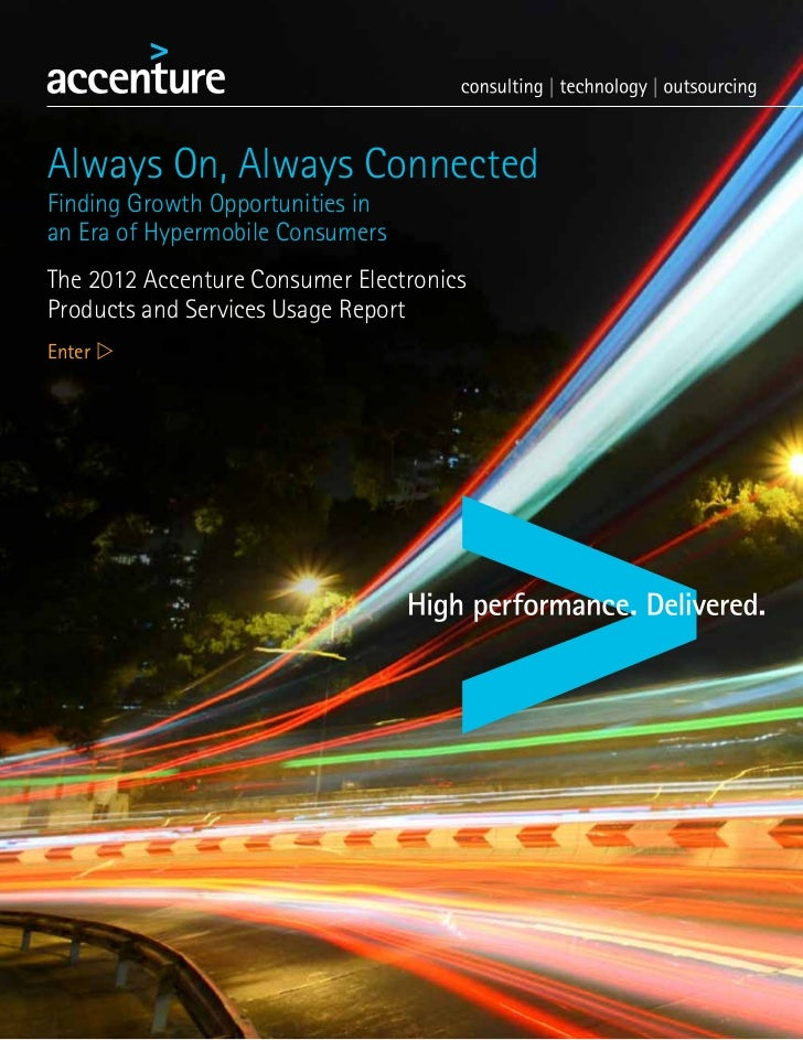 Always On, Always ConnectedFinding Growth Opportunities inan Era of Hypermobile ConsumersThe 2012 Accenture Consumer Elect...