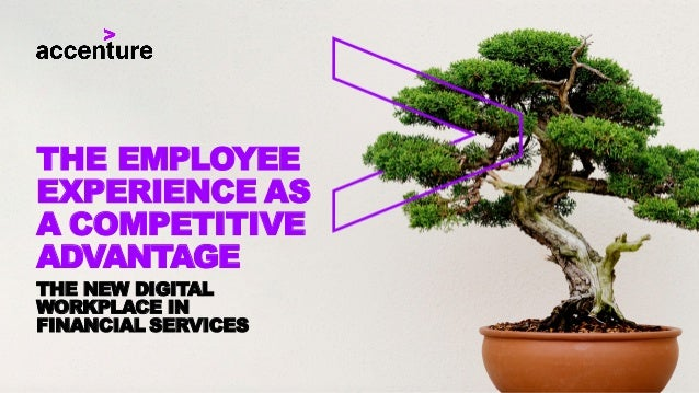 THE EMPLOYEE EXPERIENCE AS A COMPETITIVE ADVANTAGE THE NEW DIGITAL WORKPLACE IN FINANCIAL SERVICES