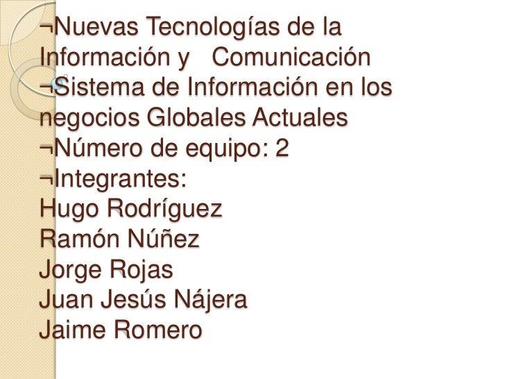 ¬Nuevas Tecnologías de laInformación y Comunicación¬Sistema de Información en losnegocios Globales Actuales¬Número de equi...