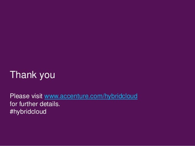 Thank you Please visit www.accenture.com/hybridcloud for further details. #hybridcloud