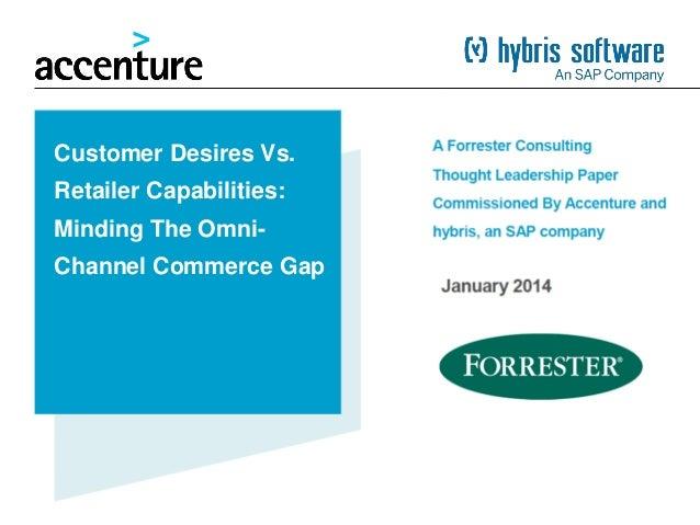Customer Desires Vs. Retailer Capabilities: Minding The Omni- Channel Commerce Gap