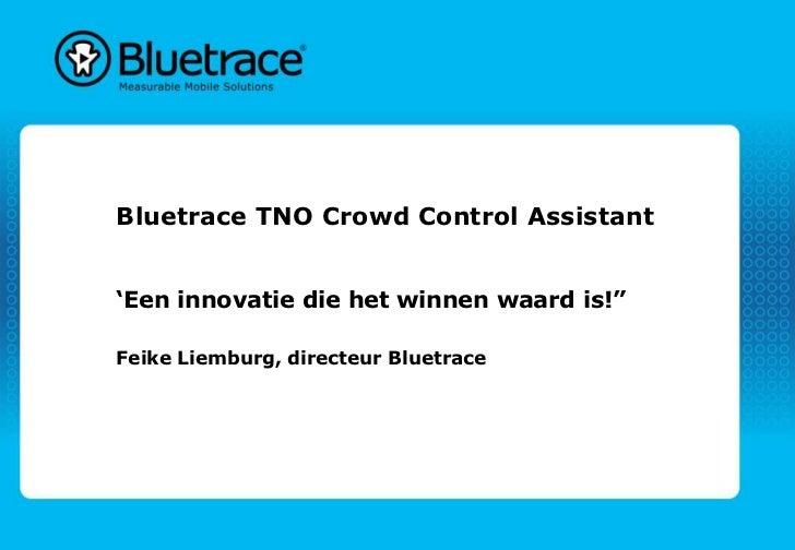 """Bluetrace TNO Crowd Control Assistant'Een innovatie die het winnen waard is!""""Feike Liemburg, directeur Bluetrace"""