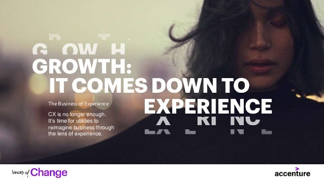 Copyright © 2020 Accenture. All rights reserved. The Business of Experience CX is no longer enough. It's time for utilitie...