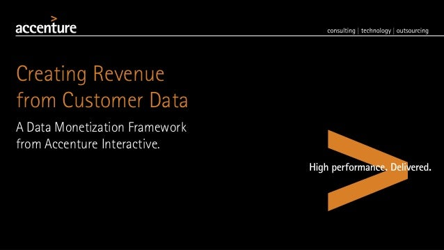 Creating Revenue from Customer Data A Data Monetization Framework from Accenture Interactive.