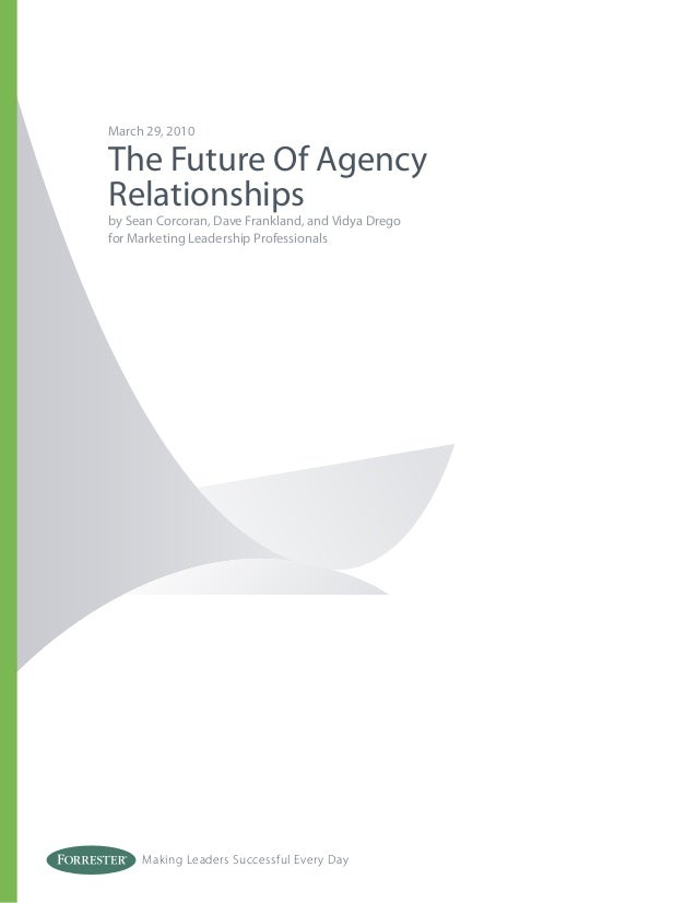 Making Leaders Successful Every Day March 29, 2010 The Future Of Agency Relationships by Sean Corcoran, Dave Frankland, an...