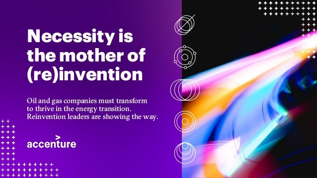 Copyright © 2021 Accenture. All rights reserved. Necessity is the mother of (re)invention Oil and gas companies must trans...
