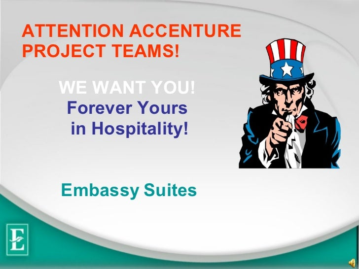 WE WANT YOU!   Forever Yours  in Hospitality! Embassy   Suites   ATTENTION ACCENTURE PROJECT TEAMS!