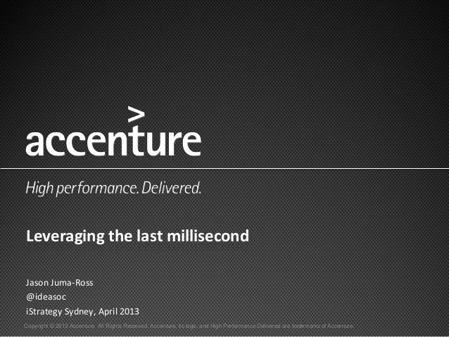 Copyright © 2013 Accenture All Rights Reserved. Accenture, its logo, and High Performance Delivered are trademarks of Acce...