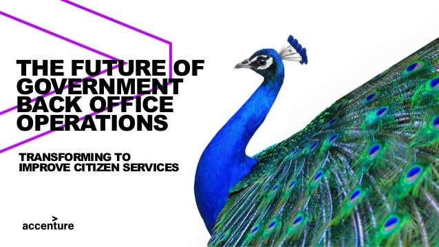 TRANSFORMING TO IMPROVE CITIZEN SERVICES THE FUTURE OF GOVERNMENT BACK OFFICE OPERATIONS