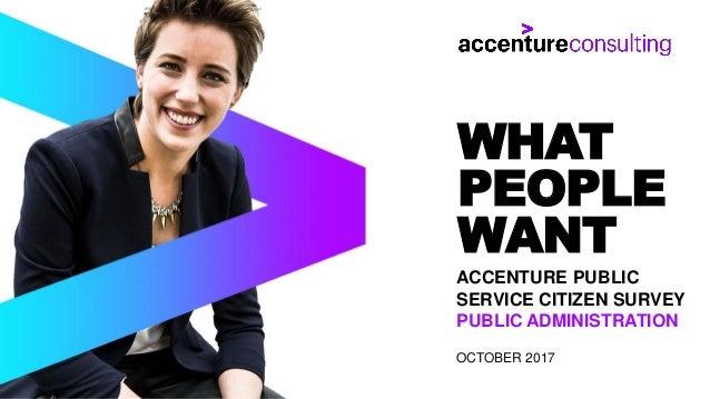 ACCENTURE PUBLIC SERVICE CITIZEN SURVEY PUBLIC ADMINISTRATION OCTOBER 2017 WHAT PEOPLE WANT