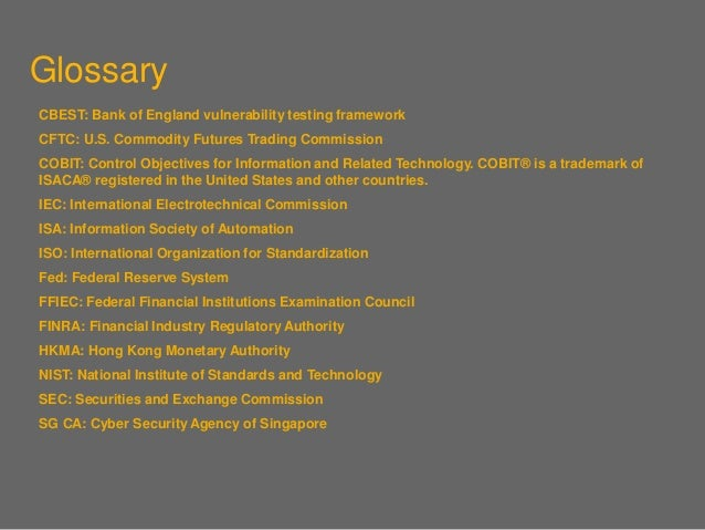 Glossary CBEST: Bank of England vulnerability testing framework CFTC: U.S. Commodity Futures Trading Commission COBIT: Con...