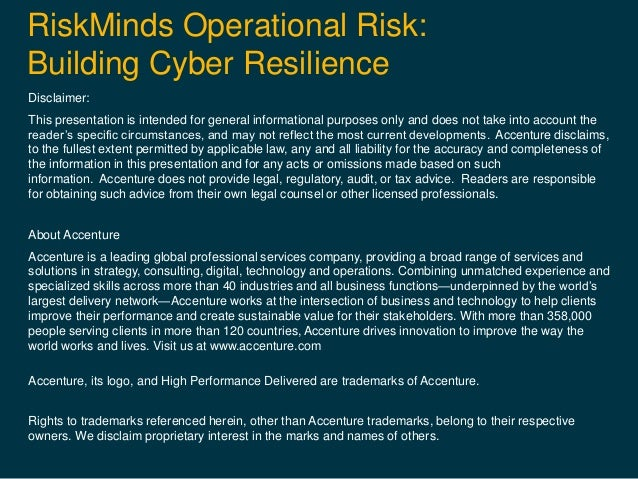 RiskMinds Operational Risk: Building Cyber Resilience Disclaimer: This presentation is intended for general informational ...
