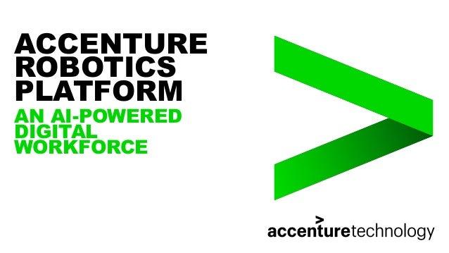 ACCENTURE ROBOTICS PLATFORM AN AI-POWERED DIGITAL WORKFORCE