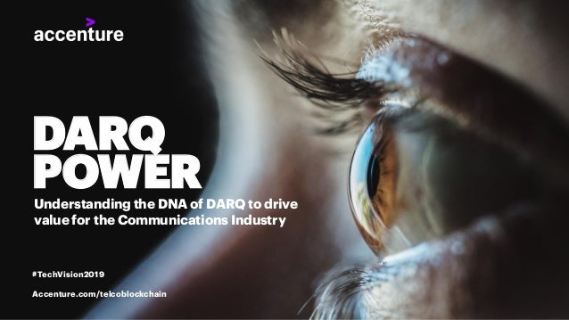 DARQ POWERUnderstanding the DNA of DARQ to drive value for the Communications Industry #TechVision2019 Accenture.com/telco...