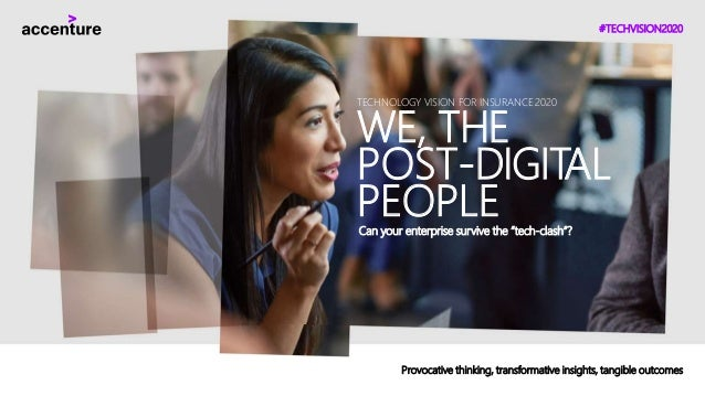 "#TECHVISION2020 TECHNOLOGY VISION FOR INSURANCE 2020 WE, THE POST-DIGITAL PEOPLECan your enterprise survive the ""tech-clas..."