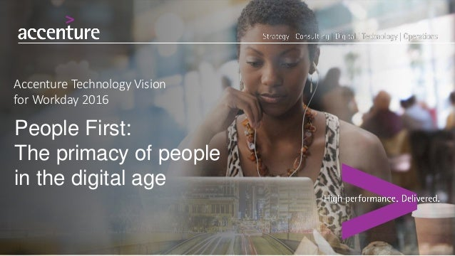 People First: The primacy of people in the digital age Accenture Technology Vision for Workday 2016