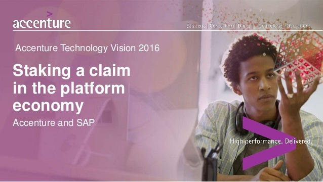 Staking a claim in the platform economy Accenture and SAP Accenture Technology Vision 2016