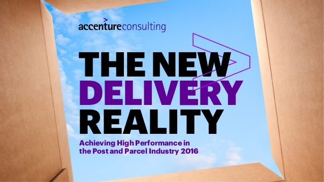DELIVERY REALITY THENEW Achieving High Performance in the Post and Parcel Industry 2016 1