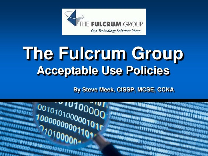The Fulcrum GroupAcceptable Use Policies<br />By Steve Meek, CISSP, MCSE, CCNA<br />