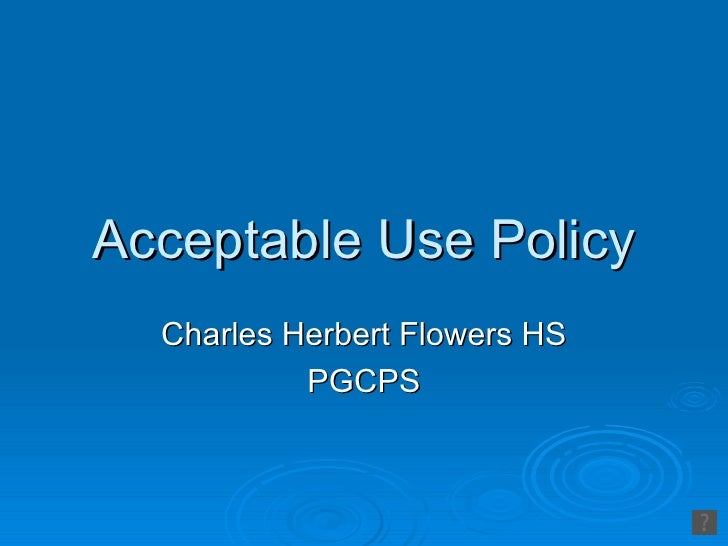 Acceptable Use Policy  Charles Herbert Flowers HS           PGCPS