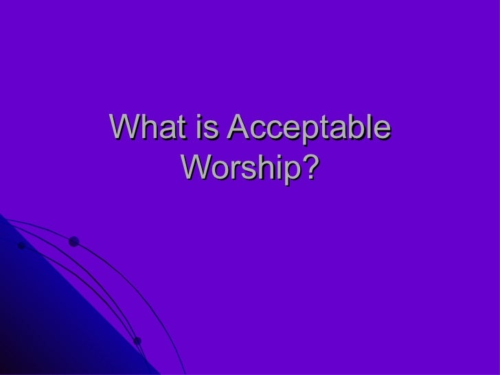What is Acceptable Worship?