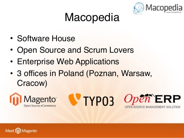 Macopedia • • • •  Software House Open Source and Scrum Lovers Enterprise Web Applications 3 offices in Poland (Poznan, Wa...