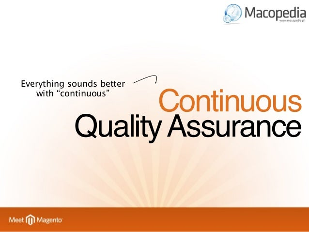 """Everything sounds better with """"continuous""""  Continuous Quality Assurance"""