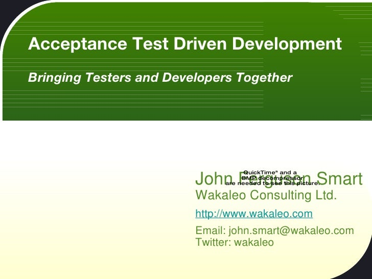 Acceptance Test Driven Development Bringing Testers and Developers Together John Ferguson Smart Wakaleo Consulting Ltd. ht...