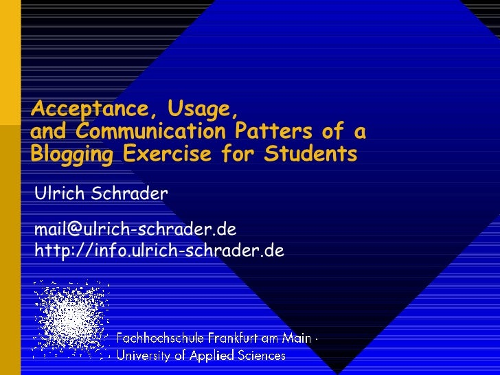 Acceptance, Usage, and Communication Patters of a Blogging Exercise for Students Ulrich Schrader mail@ulrich-schrader.de h...