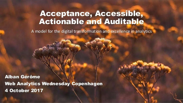 Acceptance, Accessible, Actionable and Auditable A model for the digital transformation and excellence in analytics Alban ...