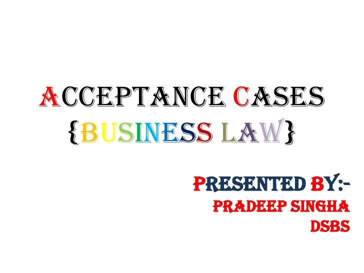 ACCEPTANCE CASEs {business law}        PRESENTED BY:-         Pradeep singha                    dsbs