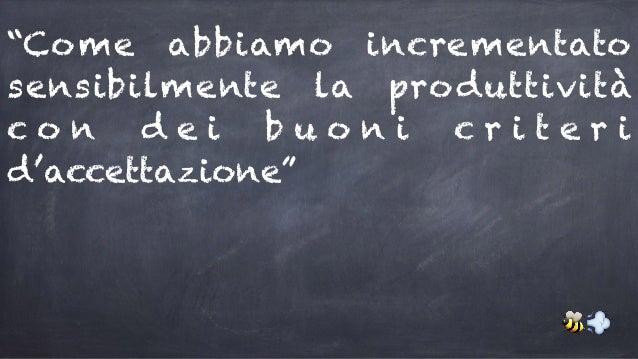 """""""Come abbiamo incrementato sensibilmente la produttività c o n d e i b u o n i c r i t e r i d'accettazione"""" 🐝💨"""