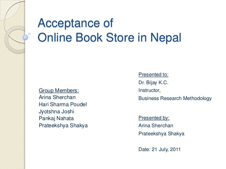 Acceptance ofOnline Book Store in Nepal                     Presented to:                     Dr. Bijay K.C.Group Members:...