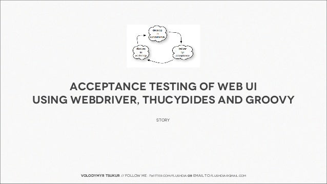 ACCEPTANCE testing of web uiusing webdriver, thucydides and groovy                                            story       ...