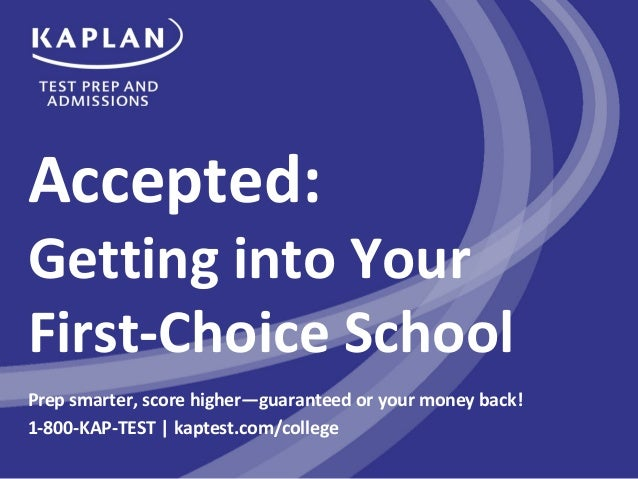 Accepted: Getting into Your First-Choice School Prep smarter, score higher—guaranteed or your money back! 1-800-KAP-TEST |...