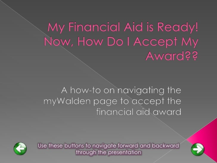 My Financial Aid is Ready!  Now, How Do I Accept My Award??<br />A how-to on navigating the myWalden page to accept the fi...