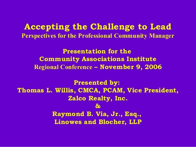 Accepting the Challenge to LeadPerspectives for the Professional Community ManagerPresentation for theCommunity Associati...