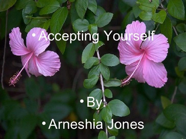 <ul><li>Accepting Yourself </li></ul><ul><li>By: </li></ul><ul><li>Arneshia Jones </li></ul>