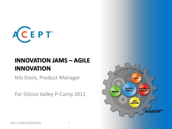 Innovation Jams – Agile Innovation<br />Nils Davis, Product Manager<br />For Silicon Valley P-Camp 2011<br />