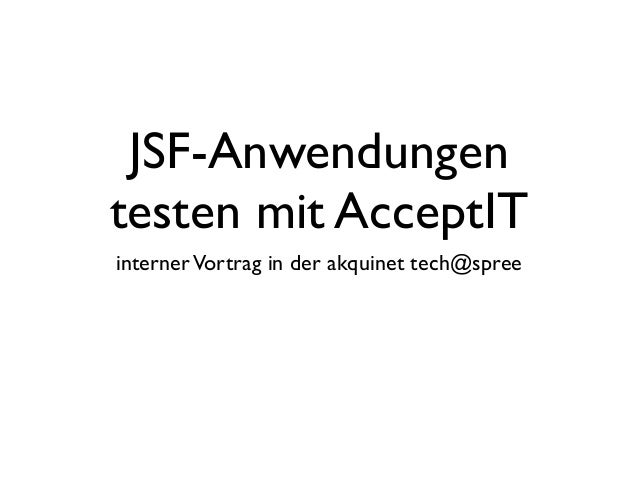 JSF-Anwendungen testen mit AcceptIT internerVortrag in der akquinet tech@spree