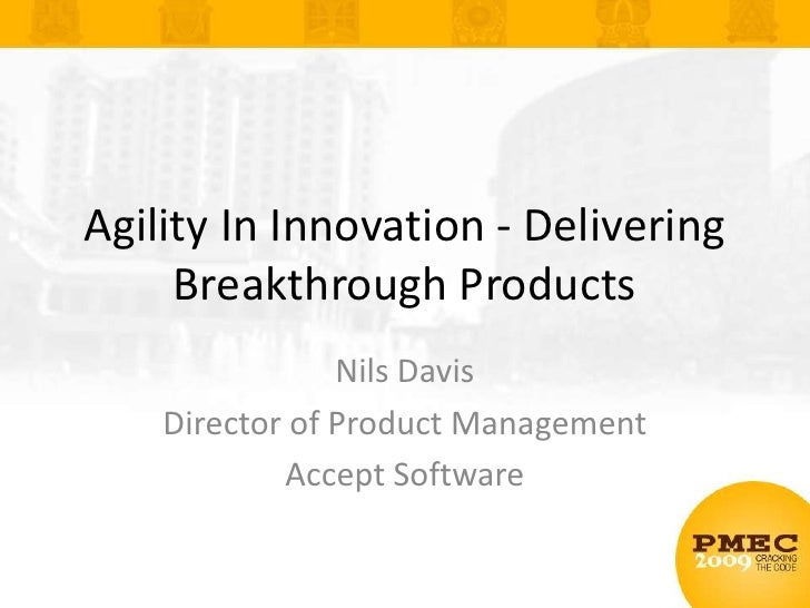 Agility In Innovation - Delivering Breakthrough Products<br />Nils Davis<br />Director of Product Management<br />Accept S...