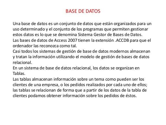 BASE DE DATOS  Una base de datos es un conjunto de datos que están organizados para un  uso determinado y el conjunto de l...